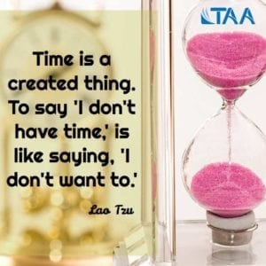 Time is a created thing. To say 'I don't have time.' is like saying 'I don't want to.' ~Lao Tzu