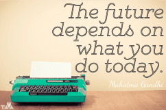 Mahatma Gandhi — 'The future depends on what you do today.'
