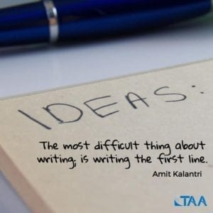 """The most difficult thing about writing; is writing the first line."" ~Amit Kalantri"