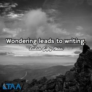 """Wondering leads to writing"" ~Lailah Gifty Akita"