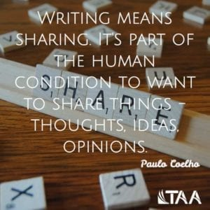 """Writing means sharing. It's part of the human condition to want to share things - thoughts, ideas, opinions."" ~Paulo Coelho"