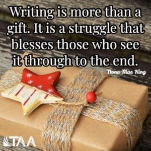 """Writing is more than a gift. It is a struggle that blesses those who see it through to the end."" ~Nona Mae King"