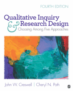 Qualitative Inquiry and Research Design: Choosing Among Five Approaches, 4th ed.