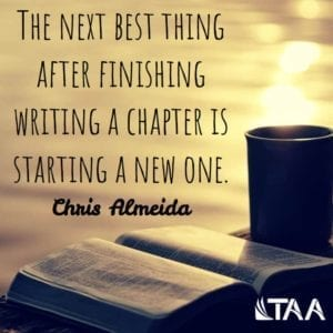 """The next best thing after finishing writing a chapter is starting a new one."" ~Chris Almeida"