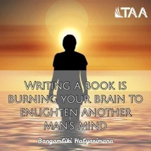 """Writing a book is burning your brain to enlighten another man's mind."" ~Bangambiki Habyarimana"
