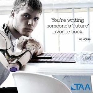"""You're writing someones 'future' favorite book."" ~M. Kirin"
