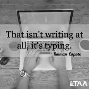 """That isn't writing at all, it's typing."" ~Truman Capote"