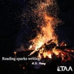 """Reading sparks writing."" ~A.D. Posey"