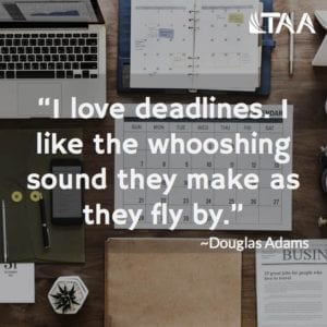 """I love deadlines. I like the whooshing sound they make as they fly by."" ~Douglas Adams"