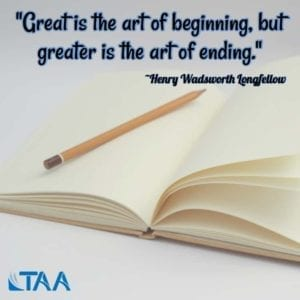 """Great is the art of beginning, but greater is the art of ending."" ~Henry Wadsworth Longfellow"