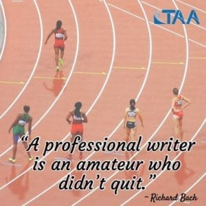 """A professional writer is an amateur who never quit."" ~Richard Bach"