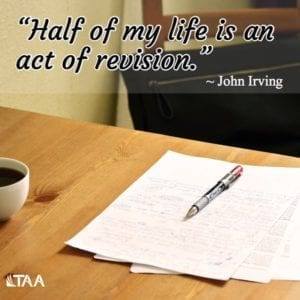 """Half of my life is an act of revision."" ~John Irving"