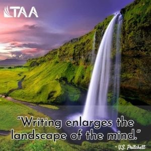 """Writing enlarges the landscape of the mind."" ~V.S. Pritchett"