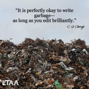 """It is perfectly okay to write garbage--as long as you edit brilliantly."" ~C.J. Cherryh"