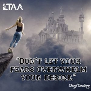 """""""Don't let your fears overwhelm your desire."""" ~Sheryl Sandberg"""