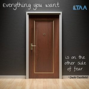 """Everything you want is on the other side of fear."" ~Jack Canfield"