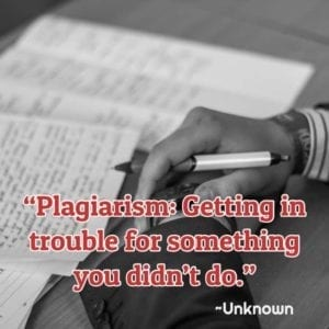 """Plagiarism: Getting in trouble for something you didn't do."""