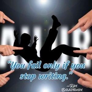"""You fail only if you stop writing."" ~Ray Bradbury"