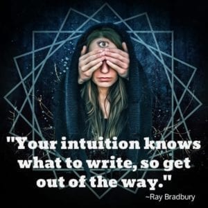 """Your intuition knows what to write, so get out of the way."" ~Ray Bradbury"