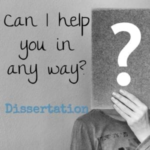 Can I help you in any way? Dissertation