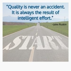 """Quality is never an accident. It is always the result of intelligent effort."" ~John Ruskin"