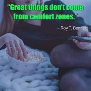 """Great things don't come from comfort zones."" ~ Roy T. Bennett"