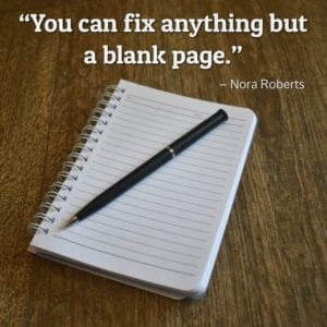 """You can fix anything but a blank page."" – Nora Roberts"