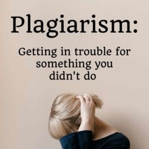 Plagiarism: Getting in trouble for something you didn't do