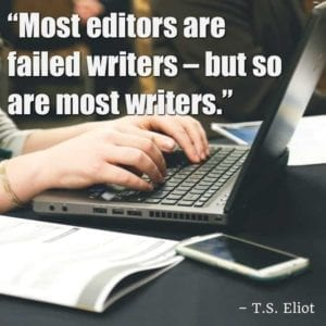 """Most editors are failed writers – but so are most writers."" – T.S. Eliot"