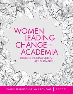 Women Leading Change in Academia: Breaking the Glass Ceiling, Cliff, and Slipper, 1st ed.