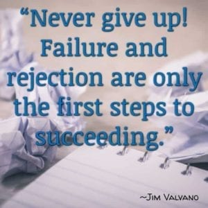 """Never give up! Failure and rejection are only the first steps to succeeding."" ~Jim Valvano"