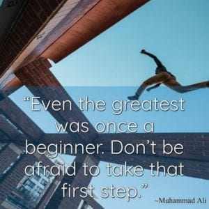 """Even the greatest was once a beginner. Don't be afraid to take that first step."" ~ Muhammad Ali"