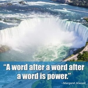 """A word after a word after a word is power."" ~Margaret Atwood"