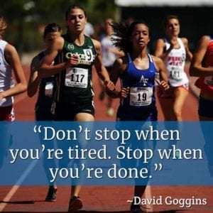 """Don't stop when you're tired. Stop when you're done."" ~David Goggins"