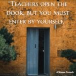 """Teachers open the door, but you must enter by yourself."" ~Chinese Proverb"